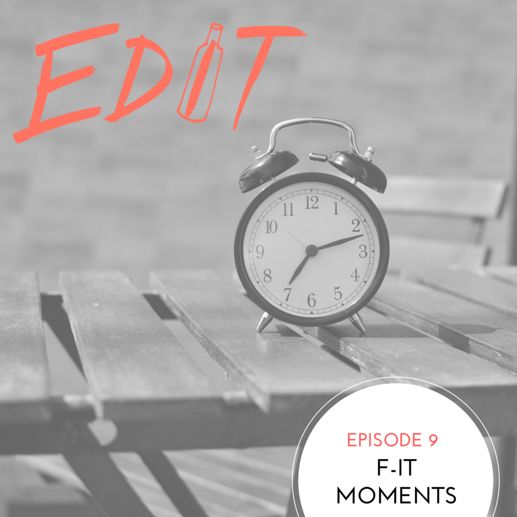 Episode 9 – F-It Moments