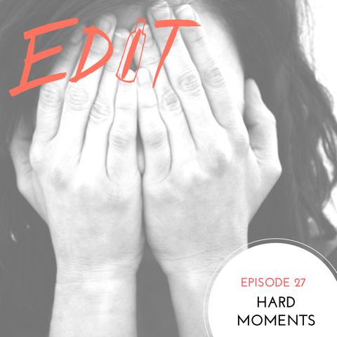 Episode 27 – Hard Moments
