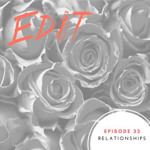 Episode 33 – Relationships
