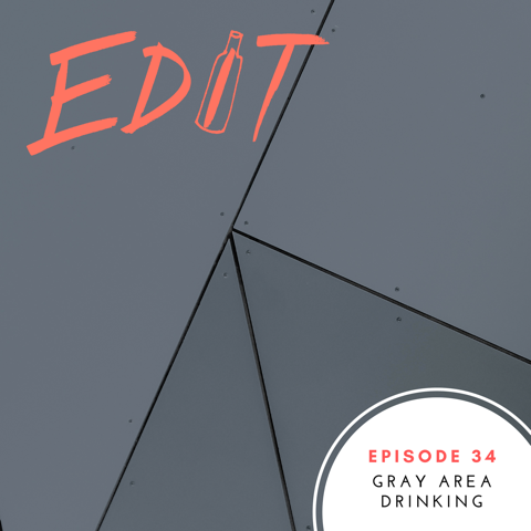 Episode 34 - Gray Area Drinking